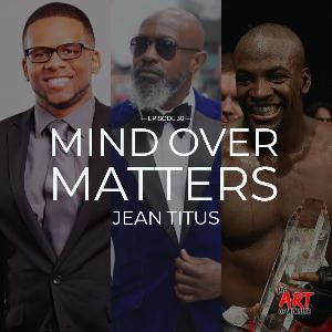 Episode:30 Mind Over Matters