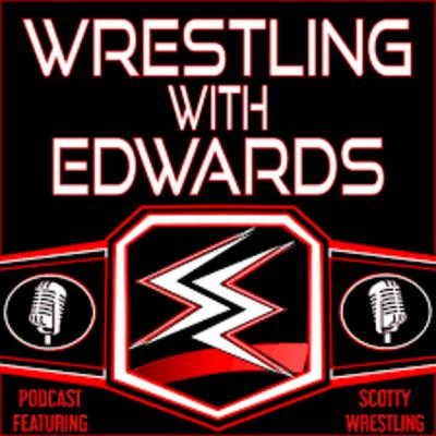 Wrestling With Edwards - Episode 17