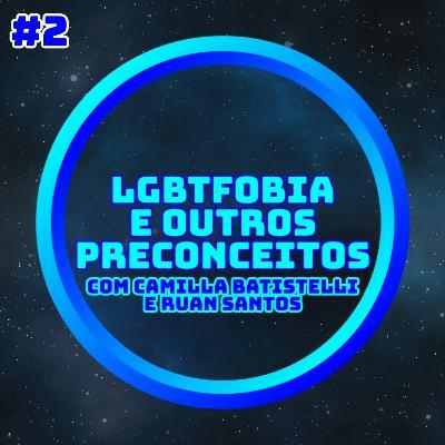 LGBTfobia e Outros Preconceitos (com Camilla Batistelli e Ruan Santos)