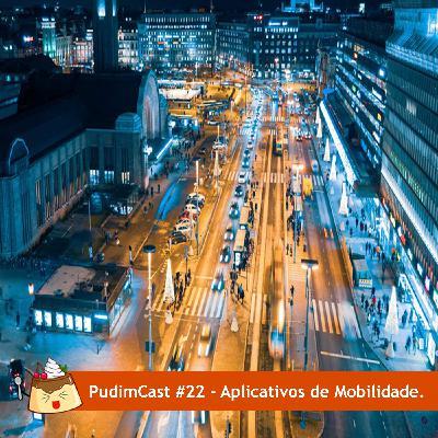 PudimCast #22 - Aplicativos de Mobilidade
