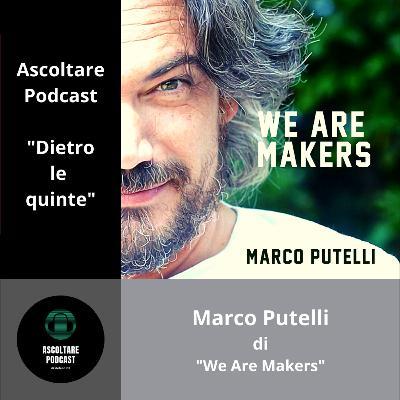 """Parliamo di marketing, vendita e imprenditoria con Marco Putelli di """"We are makers"""" (dietro le quinte di """"Ascoltare Podcast"""") - p. 109"""