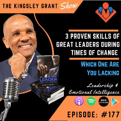 KGS177 | 3 Proven Skills Of Great Leaders During Times Of Change Which One Are You Lacking by Kingsley Grant