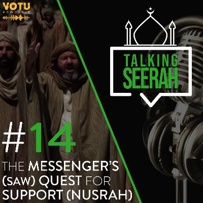 [Talking Seerah Ep 14] The Messenger's (SAW) Quest for Support (Nusrah)