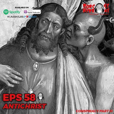 58. Antichrist, Conspiracy Part III