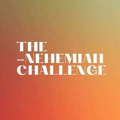 The Nehemiah Challenge - Rebuilding starts at home
