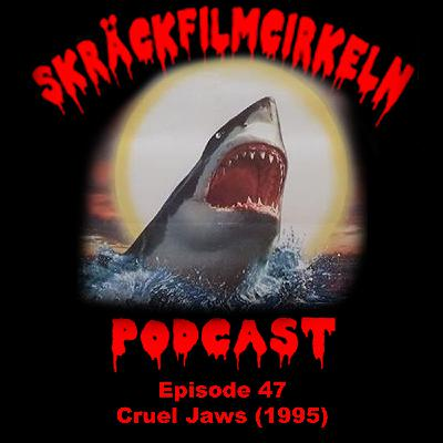 Episode 47 - Cruel Jaws