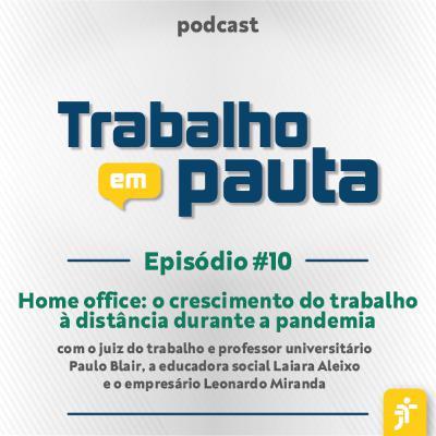 #10 - Home office: o crescimento do trabalho à distância durante a pandemia