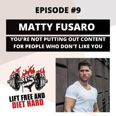 EP 9 Matty Fusaro: You're Not Putting Out Content For People Who Don't Like You