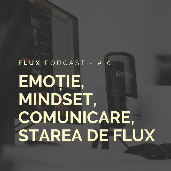 FLUX PODCAST - # 01 - EMOȚIE, MINDSET, COMUNICARE,STAREA DE FLUX