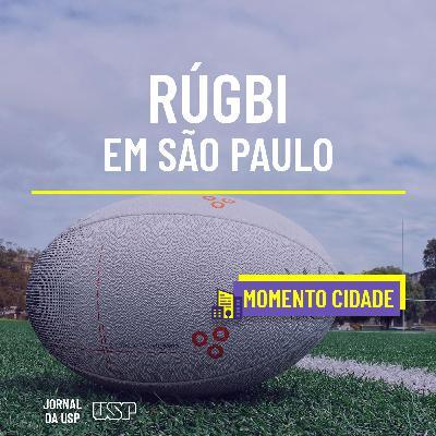Momento Cidade #50: Como o rúgbi chegou em São Paulo?
