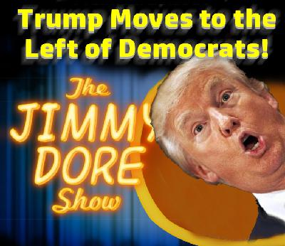 Trump Moves Left Of Democrats!