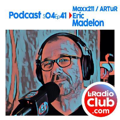 S04Ep41 PodCast LeRadioClub Maxx211 - ARTuR avec Eric Madelon