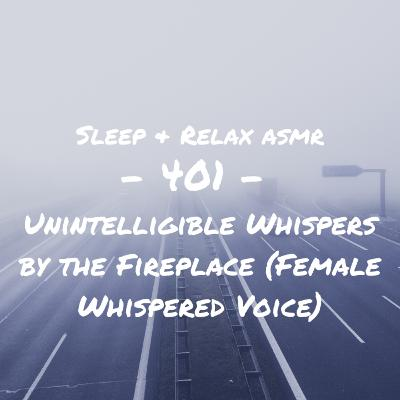 Unintelligible Whispers by the Fireplace (Female Whispered Voice)