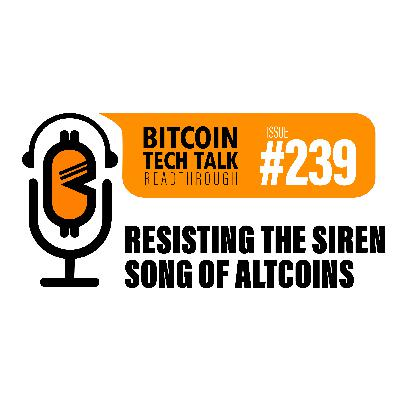 Bitcoin Tech Talk #239: Resisting the Siren Song of Altcoins
