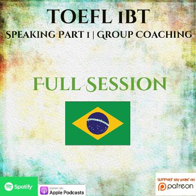 TOEFL iBT | Speaking Part 1 | Group Coaching | Full Session