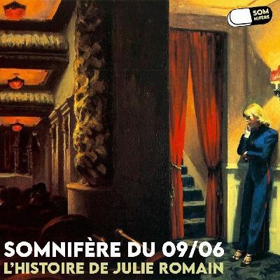 Somnifère du 09/06 – L'histoire de Julie Romain