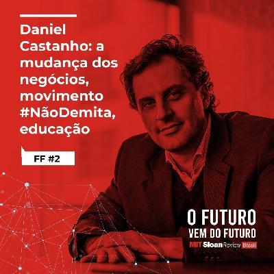 #2 - Daniel Castanho: a mudança nos negócios, movimento #nãodemita, educação