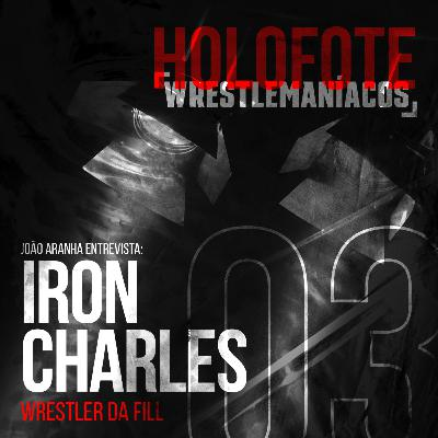 Holofote Wrestlemaníacos #3 - Iron Charles (FILL)
