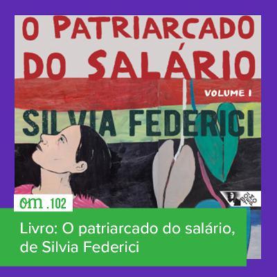 #102 - O patriarcado do salário, de Silvia Federici