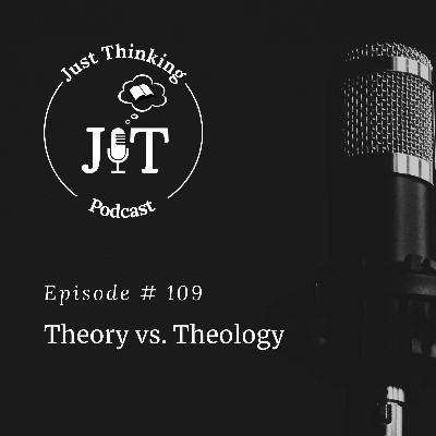 EP # 109 | Theory vs. Theology