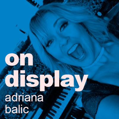 On Display - A Conversation with Adriana Balic
