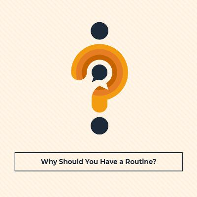 Why Should You Have a Routine?