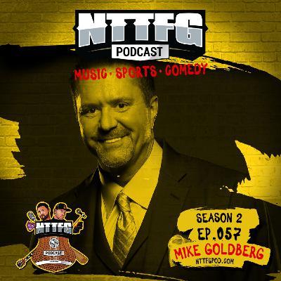 NTTFGPOD S2 Ep.057 w/Mike Goldberg
