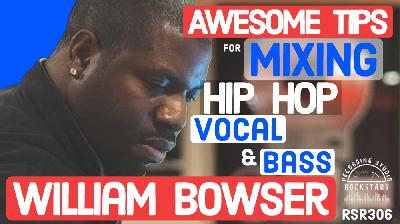 RSR306 - William Bowser - Awesome Tips for Mixing Hip Hop Vocal and Bass