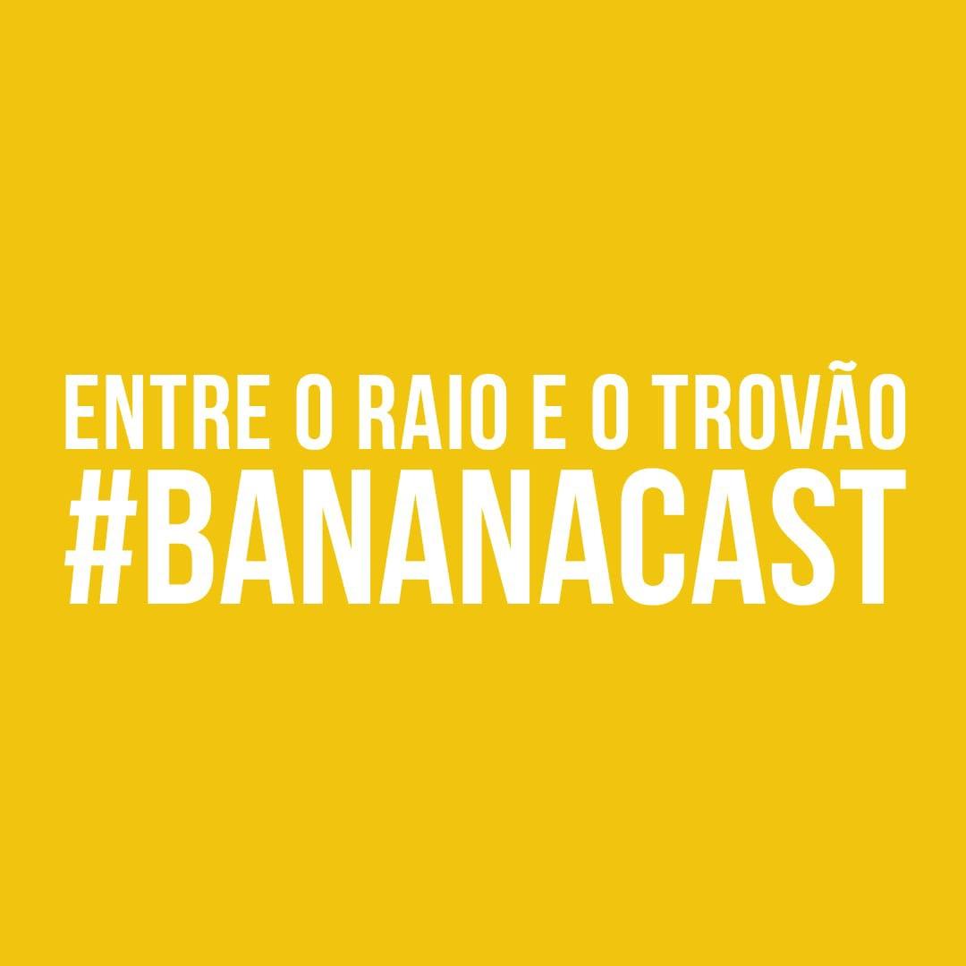 BANANA DA TERRA 005 - ENTRE O RAIO E O TROVÃO