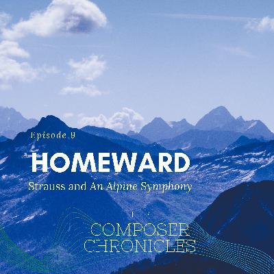 Ep. 9: Homeward - Strauss and An Alpine Symphony