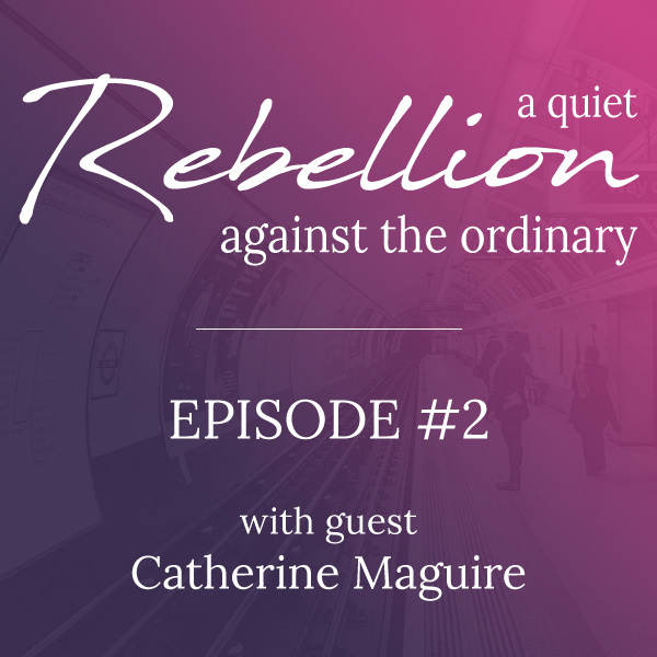 A quiet rebellion with Catherine Maguire