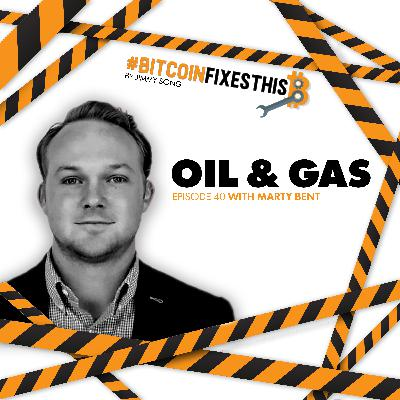 Bitcoin Fixes This #40: Oil and Gas with Marty Bent