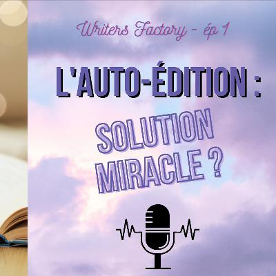 L'autoédition, solution miracle ?   Writers Factory ép 1