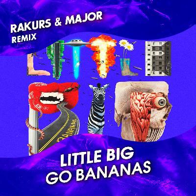 Little Big - Go Bananas (Rakurs & Major Extended Remix)
