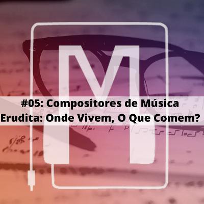 Compositores de Música Erudita, Onde Vivem, O que Comem?