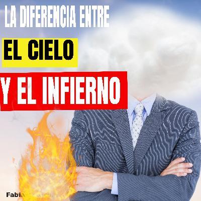 LA DIFERENCIA ENTRE EL CIELO Y EL INFIERNO - Historias de Superacion - Episodio 79