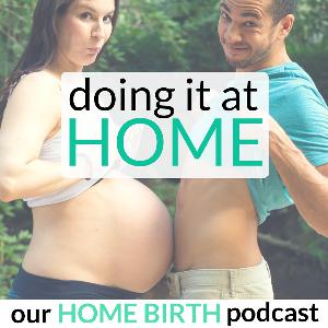 260: HOME BIRTH STORY - Preparing for What You Can't Plan in 55 Hours of Labor with Dr. Brittany Zis