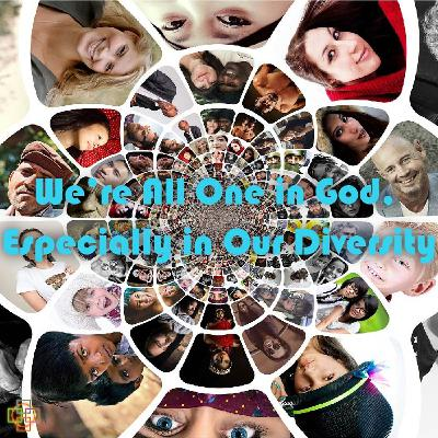 We're All One in God, Especially in Our Diversity
