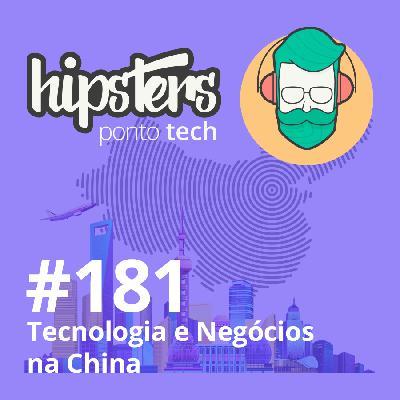 Hipsters Ponto Tech #181 – Tecnologia e Negócios na China