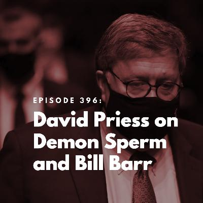 David Priess on Demon Sperm and Bill Barr
