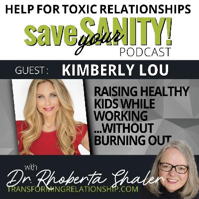 Raising Healthy Kids While Working Without Burning Out -  Guest - Kimberly Lou