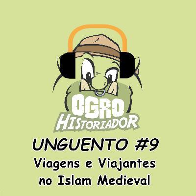 Unguento do Ogro #9: Viagens e Viajantes no Islam Medieval