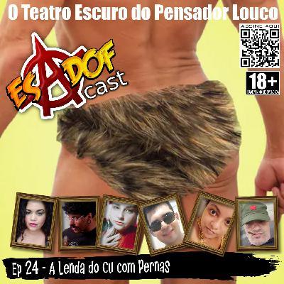 Esadof Cast 24 - A Lenda do Cu com Pernas