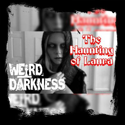 """""""The HAUNTING of LAURA"""" and 7 More Scary True Paranormal Horror Stories! #WeirdDarkness"""