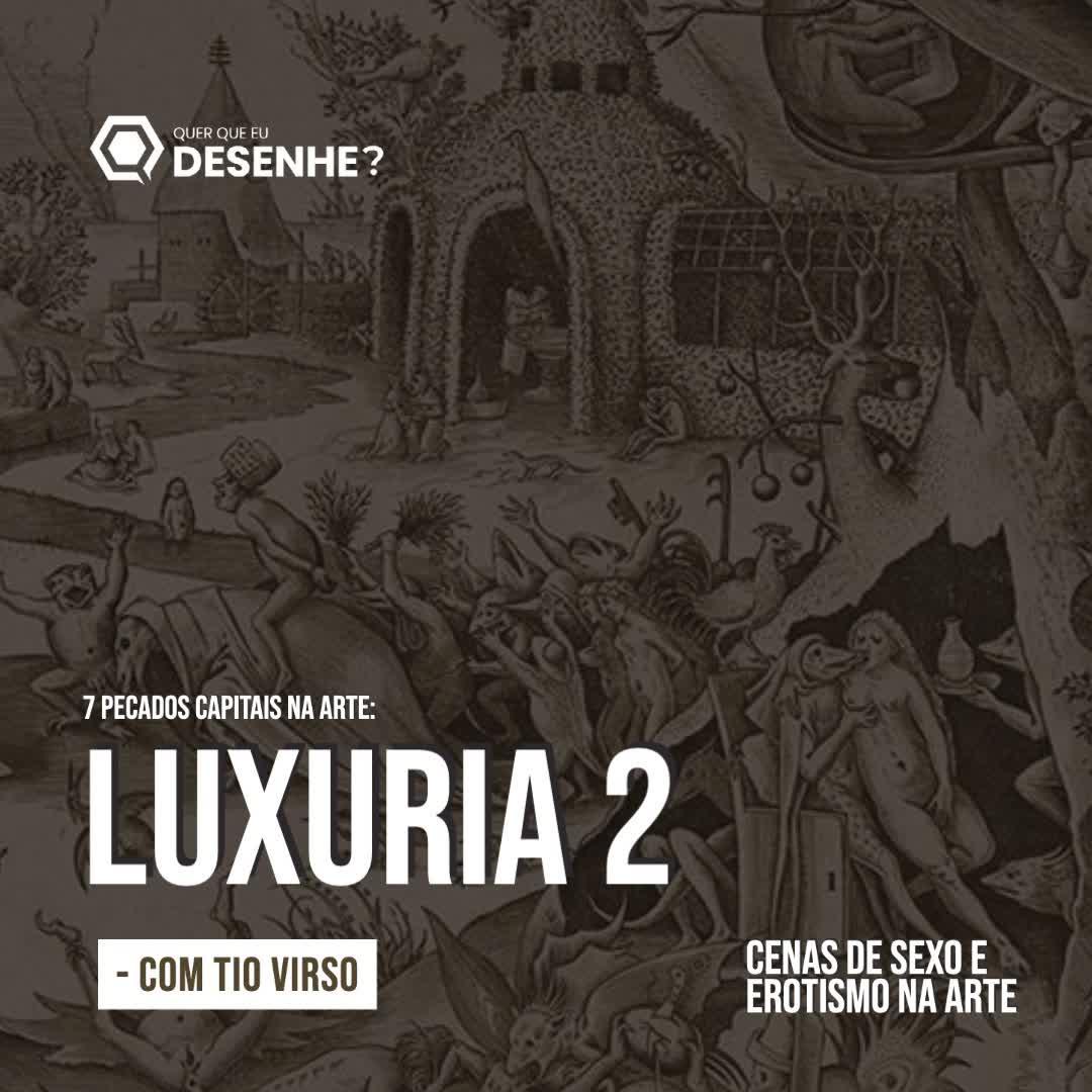 Ep #29 - Luxuria 2: Sexo e erotismo na arte com Tio Virso - Parte 2