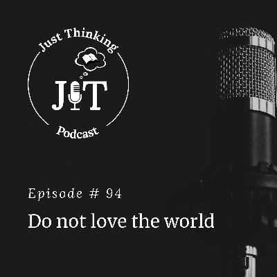 EP # 094 | Do Not Love the World