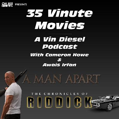 A Man Apart and The Chronicles of Riddick REVIEWED (35VM - A Vin Diesel Podcast)