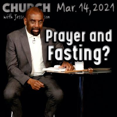 03/14/21 What Is the Purpose of Fasting and Praying? (Church)