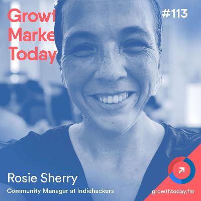 How Indie Hacker's Thrive and Grow With Rosie Sherry (GMT113)