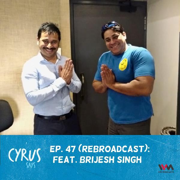 Ep. 47: (Rebroadcast) Feat. Brijesh Singh